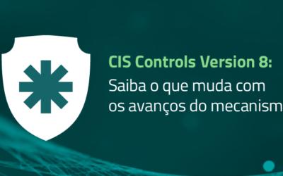 CIS Controls Version 8: Saiba o que muda com os avanços do mecanismo