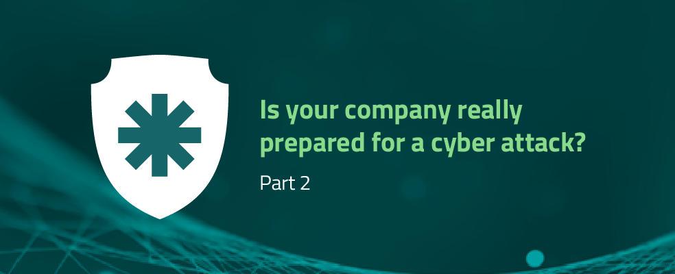 Is your company really prepared for a cyber attack? – Part 2