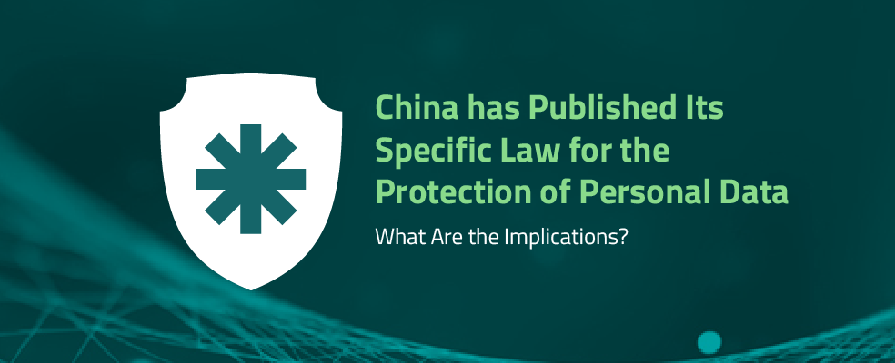 China has Published Its Specific Law for the Protection of Personal Data. What Are the Implications?