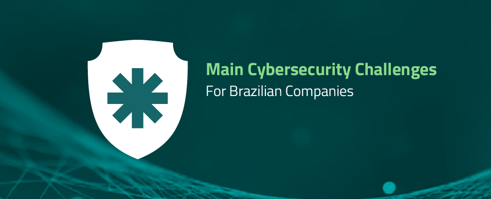 Main Cybersecurity Challenges for Brazilian Companies